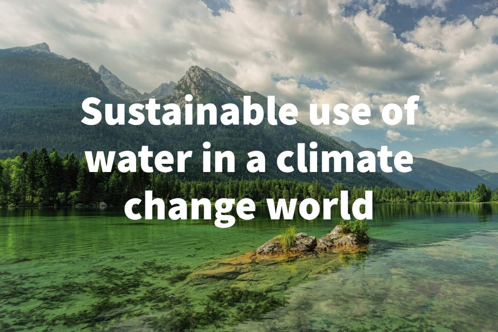 Sustainable use of water in a climate change world